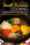 Traditions Of South Korean Cooking Learning The Basic Techniques And Recipes Of The South Korean Cuisine