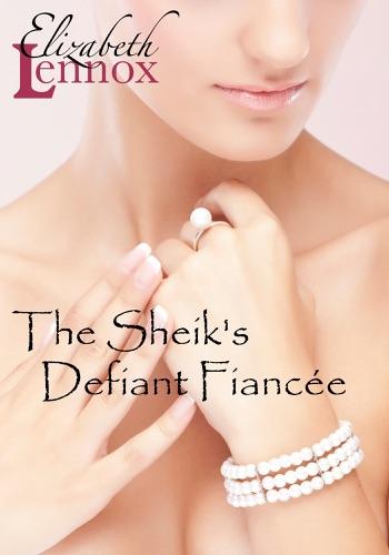 Elizabeth Lennox - The Sheik's Defiant Fiancée