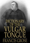 Dictionary Of The Vulgar Tongue