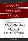 Dont Go There Its Not Safe Youll Die And Other More Rational Advice For Overlanding Mexico  Central America