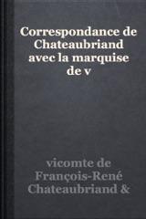 Correspondance de Chateaubriand avec la marquise de v