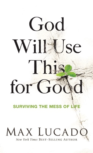 Max Lucado - God Will Use This for Good