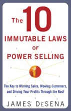 The 10 Immutable Laws Of Power Selling: The Key To Winning Sales, Wowing Customers, And Driving Profits Through The Roof