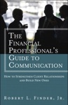 Financial Professionals Guide To Communication The How To Strengthen Client Relationships And Build New Ones