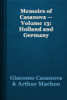 Giacomo Casanova & Arthur Machen - Memoirs of Casanova — Volume 13: Holland and Germany обложка