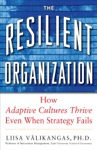 The Resilient Organization How Adaptive Cultures Thrive Even When Strategy Fails