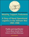 Mobility Support Endurance A Story Of Naval Operational Logistics In The Vietnam War 1965-1968 - Pueblo And Lloyd Bucher Forces Afloat Seventh Fleet Inshore And Inland Waterways