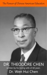 The Pioneer Of Chinese American Education Dr Theodore Chen