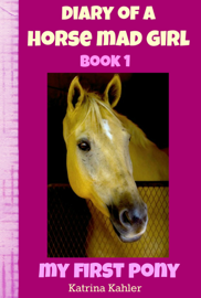 Diary of a Horse Mad Girl: My First Pony - Book 1 - A Perfect Horse Book for Girls aged 9 to 12 book