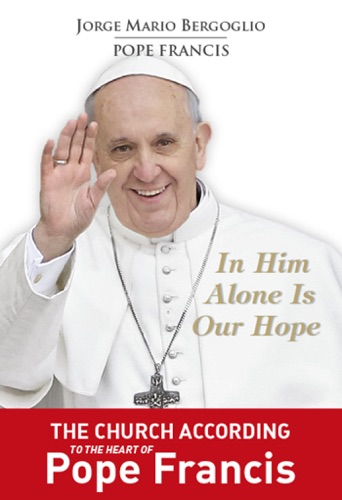 Pope Francis - In Him Alone Is Our Hope
