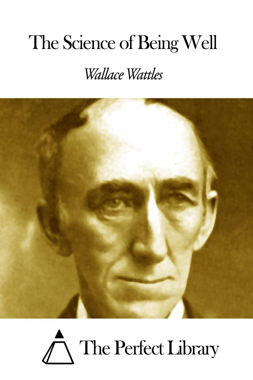 the science of being well Wallace d wattles also wrote the science of being well the science of being great i owned a well-regarded commercial typography and graphics firm in.