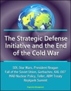 The Strategic Defense Initiative And The End Of The Cold War SDI Star Wars President Reagan Fall Of The Soviet Union Gorbachev KAL 007 MAD Nuclear Policy Teller ABM Treaty Reykjavik Summit