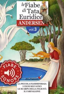 Fiabe Sonore Andersen 3 - La piccola fiammiferaia; I cigni selvatici; Le scarpe della felicità; Il farfallone da Hans Christian Andersen & Cecco Mariniello
