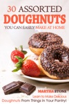 30 Assorted Doughnuts You Can Easily Make At Home Learn To Make Delicious Doughnuts From Things In Your Pantry