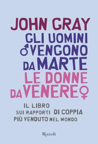 John Gray - Gli uomini vengono da Marte le donne da Venere