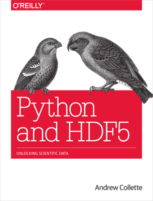 Python and HDF5 - Andrew Collette book