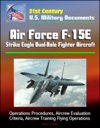 21st Century US Military Documents Air Force F-15E Strike Eagle Dual-Role Fighter Aircraft - Operations Procedures Aircrew Evaluation Criteria Aircrew Training Flying Operations