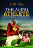 The Aging Athlete: Inspirational Interviews With Some of the Fittest Survivors of Elite Athleticism