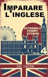 Imparare l'inglese: Extremely Funny Stories (4) + Audiolibro da Zac Eaton