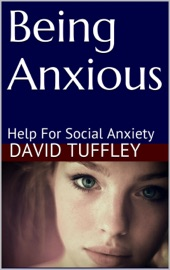 Being Anxious Help For Social Anxiety