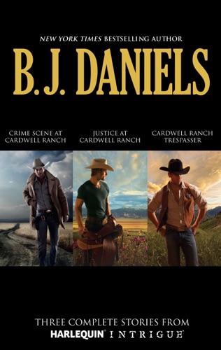 B.J. Daniels - B.J. Daniels The Cardwell Ranch Collection