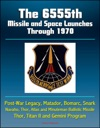 The 6555th Missile And Space Launches Through 1970 Post-War Legacy Matador Bomarc Snark Navaho Thor Atlas And Minuteman Ballistic Missile Thor Titan II And Gemini Program