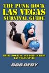 The Punk Rock Las Vegas Survival Guide Beer Bowling And Debauchery Las Vegas Style