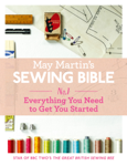 May Martin's Sewing Bible e-short 1: Everything You Need to Know to Get You Started