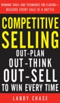 Competitive Selling Out-Plan Out-Think And Out-Sell To Win Every Time