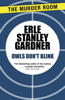 Owls Don't Blink - Erle Stanley Gardner