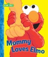 Mommy Loves Elmo Sesame Street