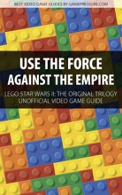 Use The Force Against The Empire - LEGO Star Wars II: The Original Trilogy Unofficial Video Game Guide