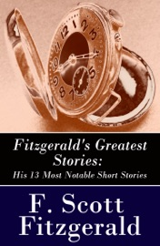 FITZGERALDS GREATEST STORIES: HIS 13 MOST NOTABLE SHORT STORIES