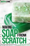 Making Soap From Scratch From Bar Soaps To Liquid Soaps You Will Never Run Out