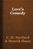 C. H. Herford & Henrik Ibsen - Love's Comedy artwork