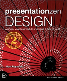 PRESENTATION ZEN DESIGN: SIMPLE DESIGN PRINCIPLES AND TECHNIQUES TO ENHANCE YOUR PRESENTATIONS, 2/E
