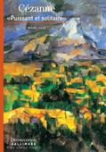 Paul Cézanne - Puissant et solitaire