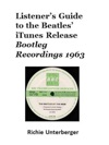 Listeners Guide To The Beatles ITunes Release Bootleg Recordings 1963
