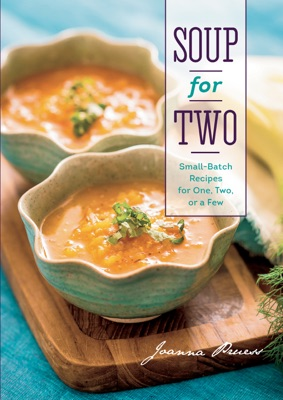Soup for Two: Small-Batch Recipes for One, Two or a Few