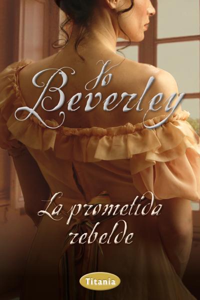 La prometida rebelde por Jo Beverley