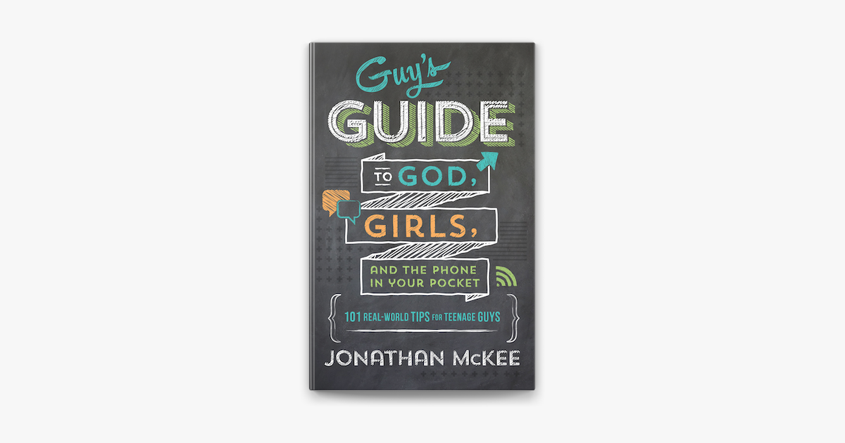 The Guy's Guide to God, Girls, and the Phone in Your Pocket - Jonathan McKee