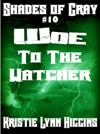 10 Shades Of Gray- Woe To The Watcher