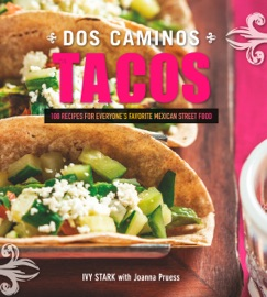 Dos Caminos Tacos: 100 Recipes for Everyone's Favorite Mexican Street Food PDF Download