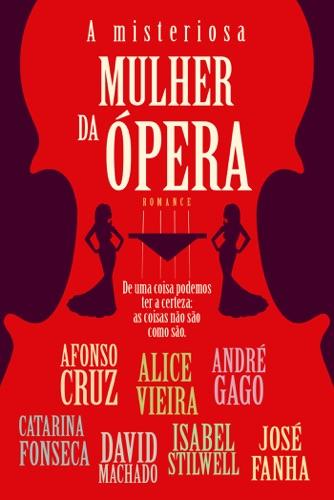 Alice Vieira, Catarina da Fonseca, David Machado, Maria Isabel Stilwell, Afonso Cruz & André Gago - A misteriosa mulher da ópera