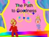 The Path To Goodness