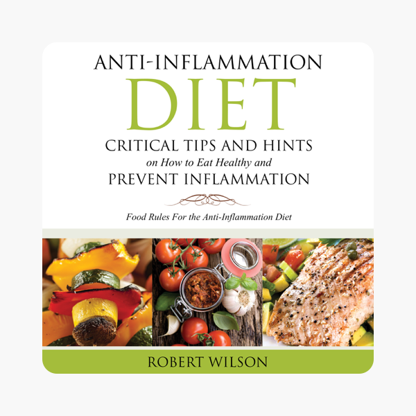 Anti-Inflammation Diet: Critical Tips and Hints on How to Eat Healthy and  Prevent Inflammation