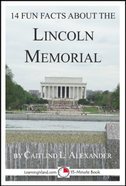 14 Fun Facts About The Lincoln Memorial A 15 Minute Book