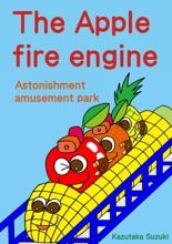 The Apple Fire Engine. Astonishment Amusement Park