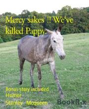 Mercy Sakes !! We've Killed Pappy.