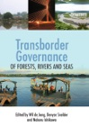 Transborder Governance Of Forests Rivers And Seas